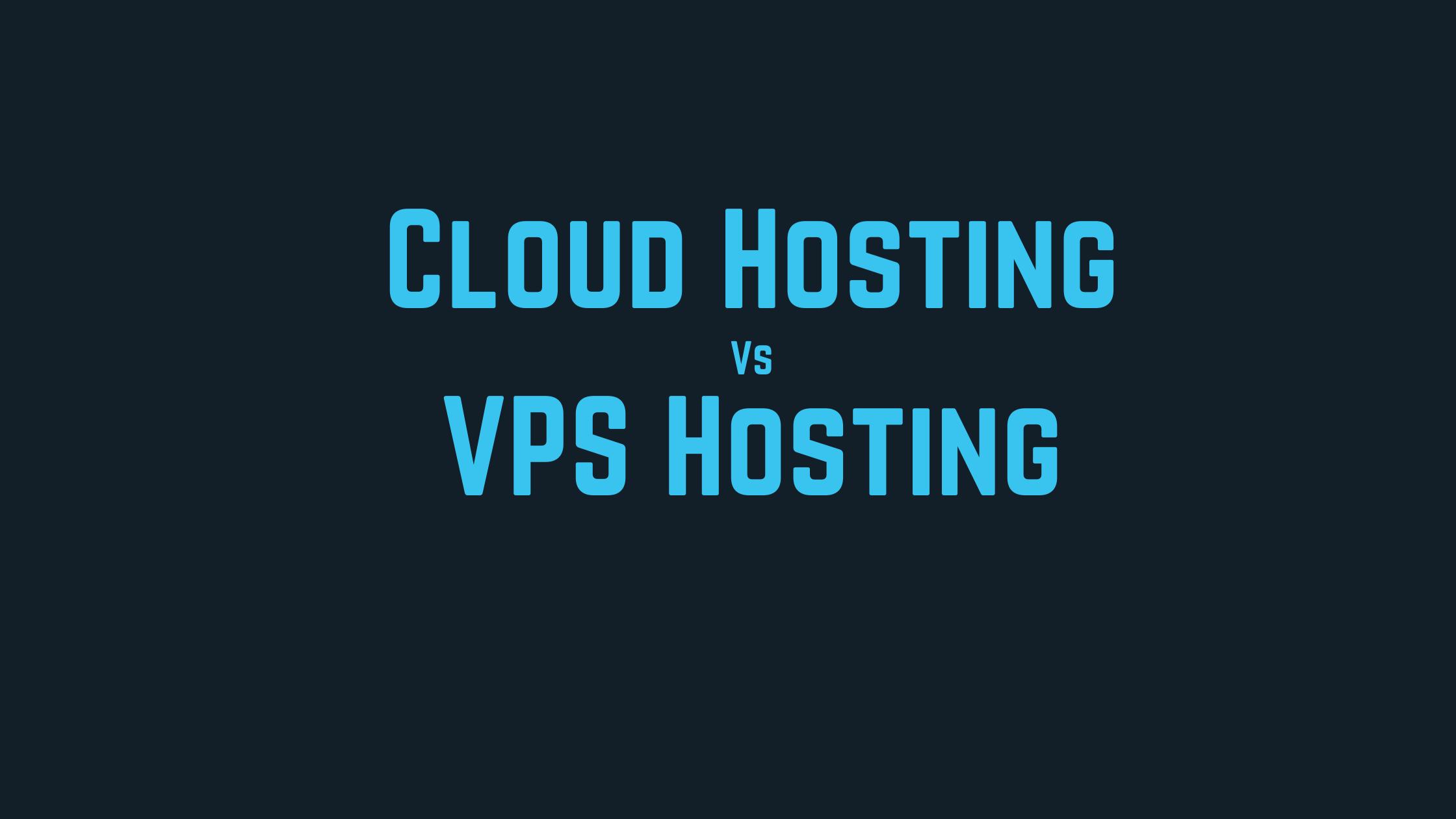 cloud hosting vs vps hosting